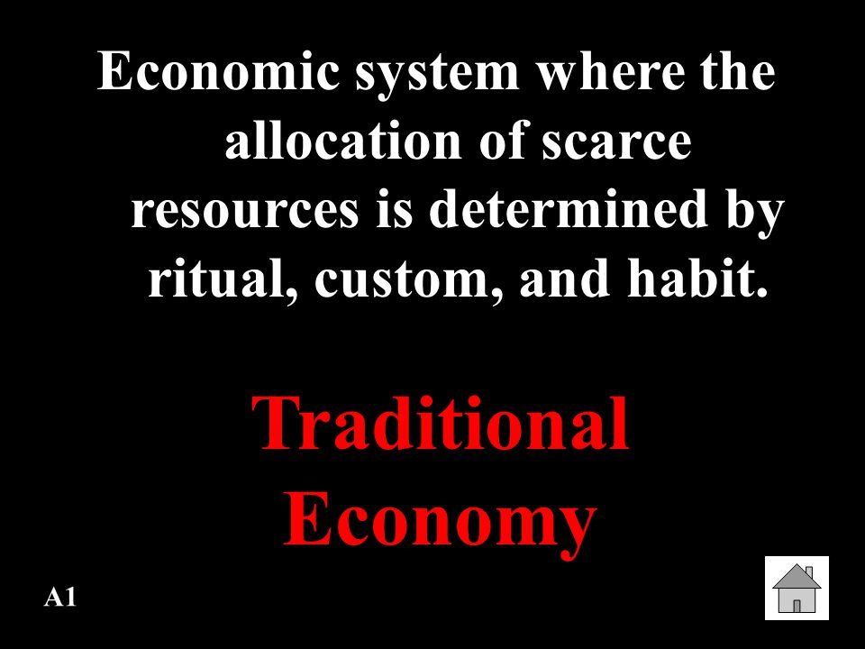 Economic system where the allocation of scarce resources is determined by ritual, custom, and habit.