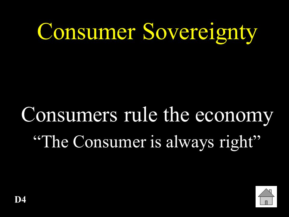 Consumers rule the economy The Consumer is always right