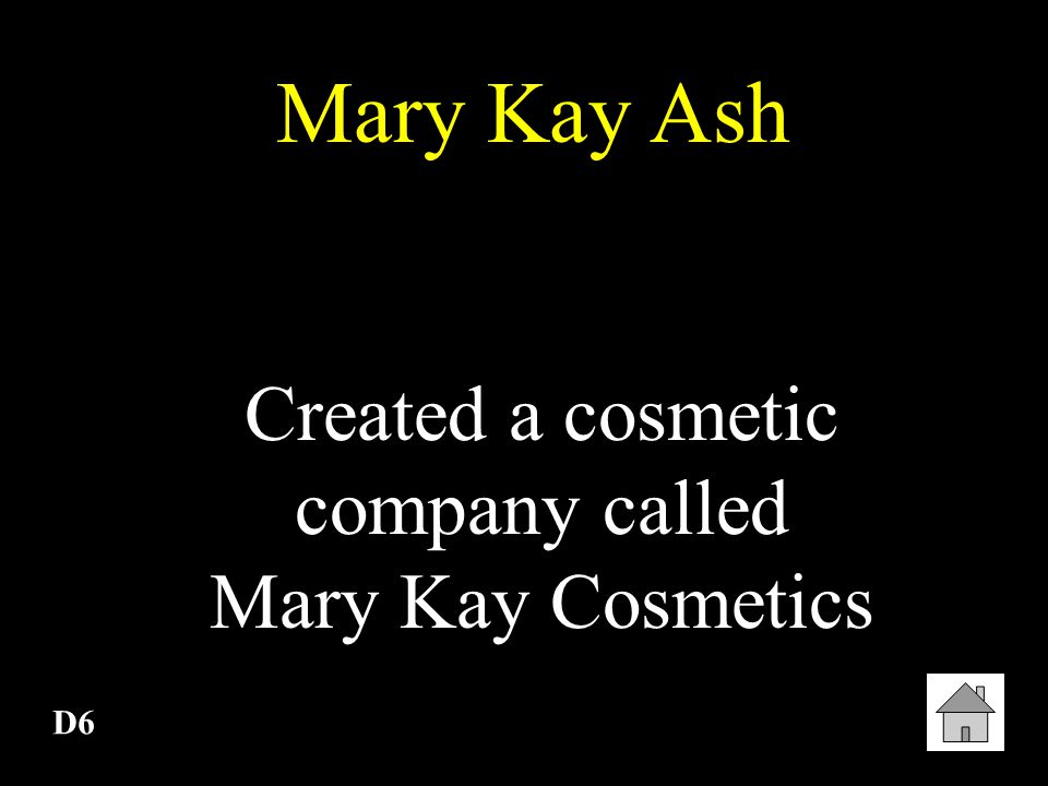 Created a cosmetic company called Mary Kay Cosmetics
