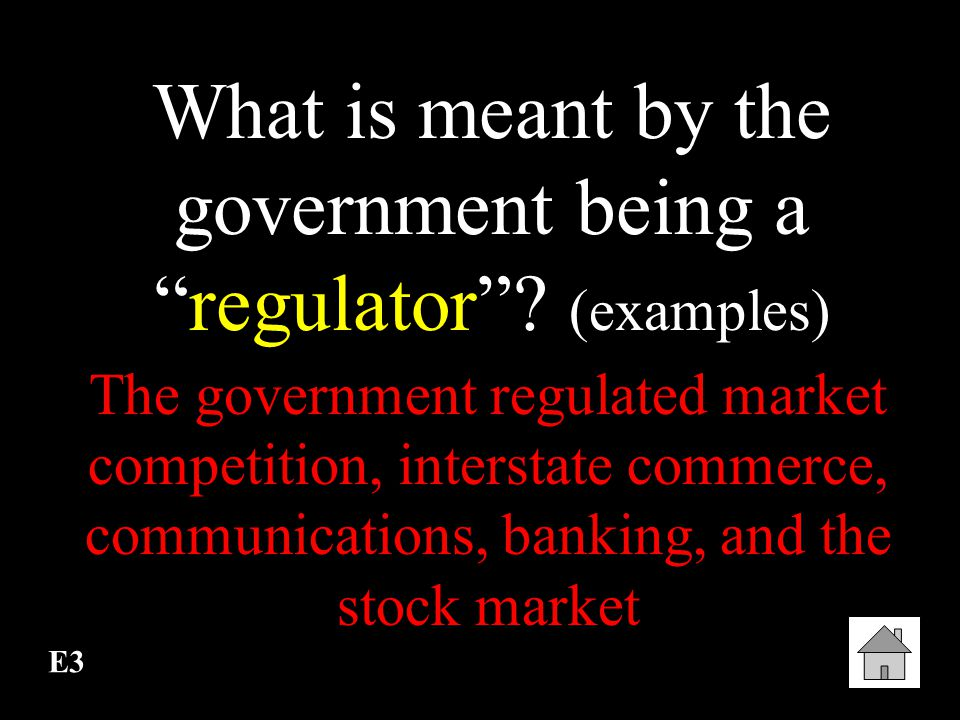 What is meant by the government being a regulator (examples)