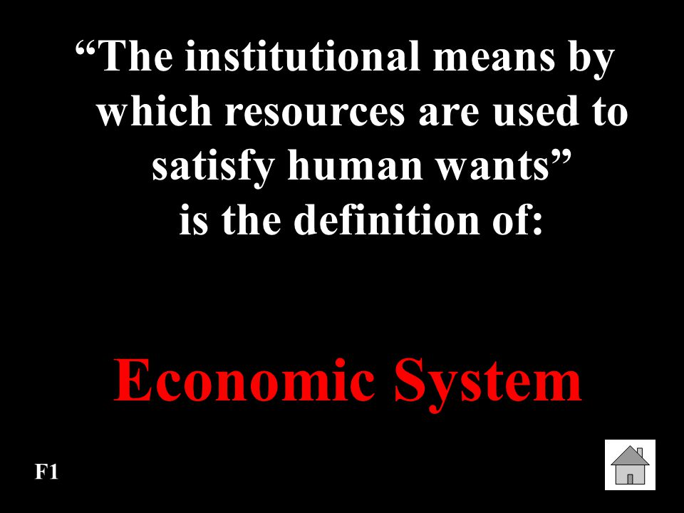 The institutional means by which resources are used to satisfy human wants is the definition of: