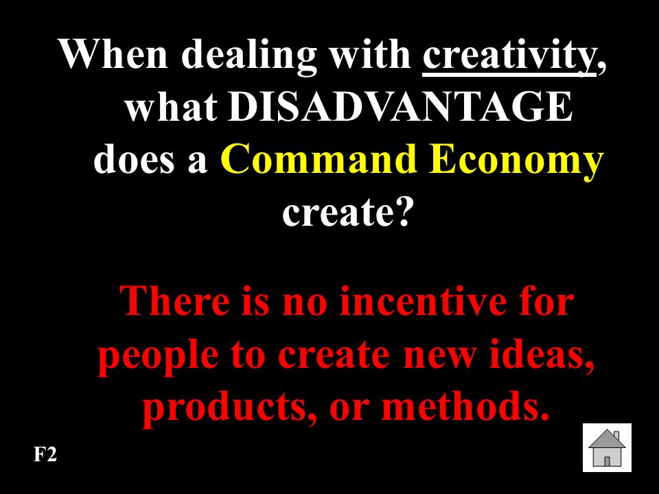 When dealing with creativity, what DISADVANTAGE does a Command Economy create