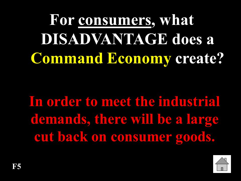 For consumers, what DISADVANTAGE does a Command Economy create