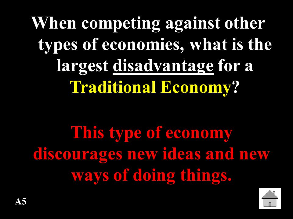 When competing against other types of economies, what is the largest disadvantage for a Traditional Economy