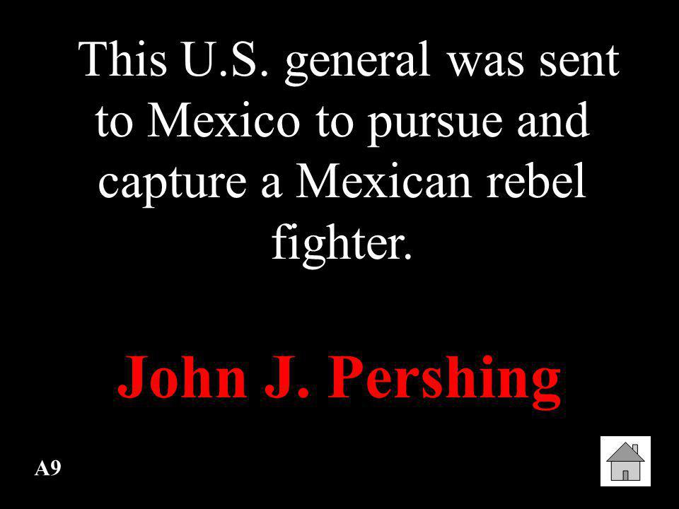 This U.S. general was sent to Mexico to pursue and capture a Mexican rebel fighter.