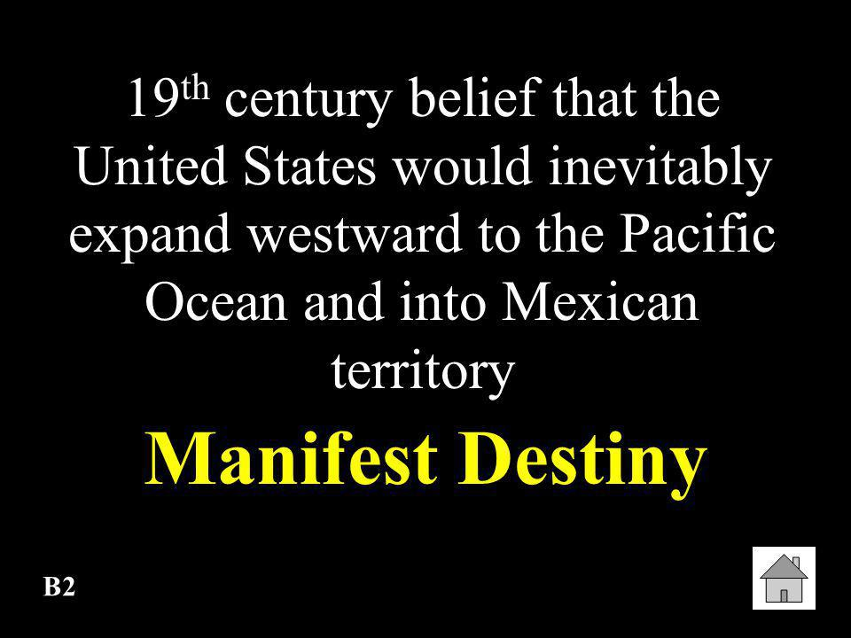 19th century belief that the United States would inevitably expand westward to the Pacific Ocean and into Mexican territory