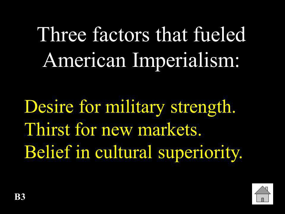 Three factors that fueled American Imperialism: