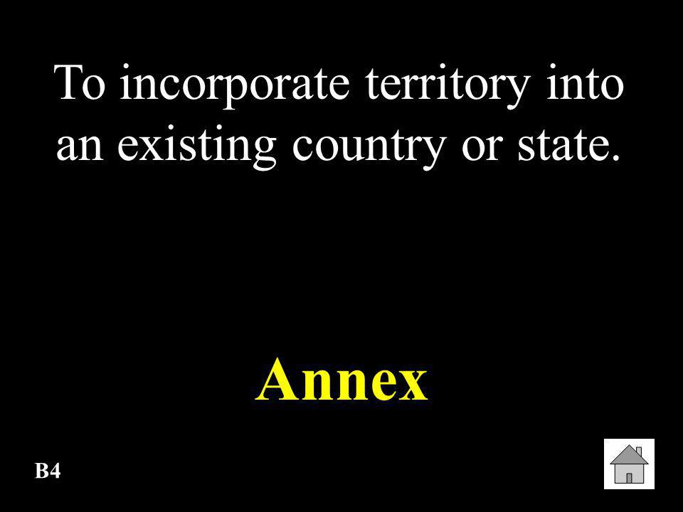 To incorporate territory into an existing country or state.