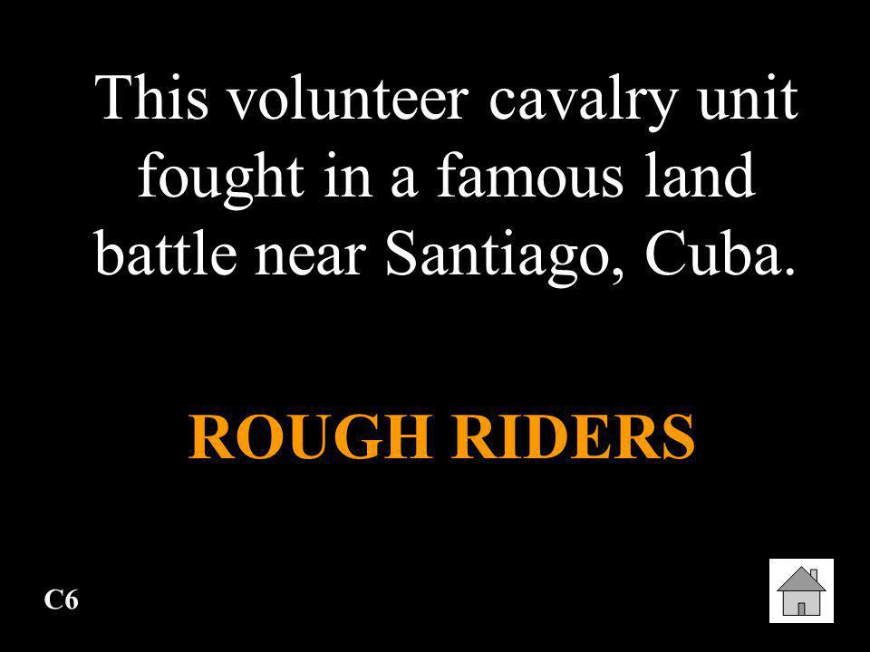 This volunteer cavalry unit fought in a famous land battle near Santiago, Cuba.