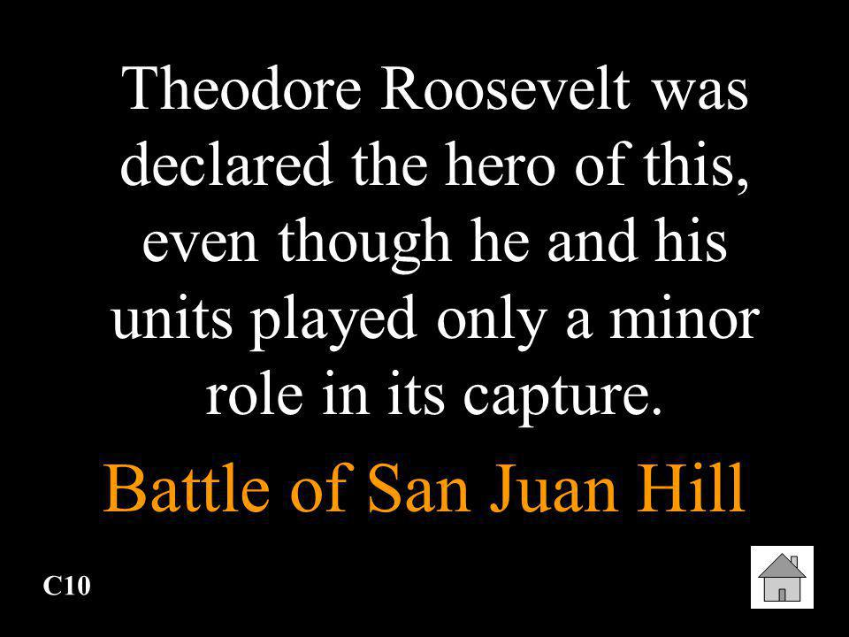 Theodore Roosevelt was declared the hero of this, even though he and his units played only a minor role in its capture.