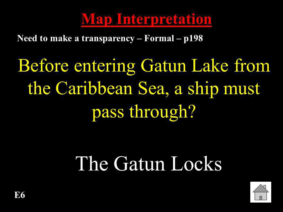 Map Interpretation Need to make a transparency – Formal – p198. Before entering Gatun Lake from the Caribbean Sea, a ship must pass through