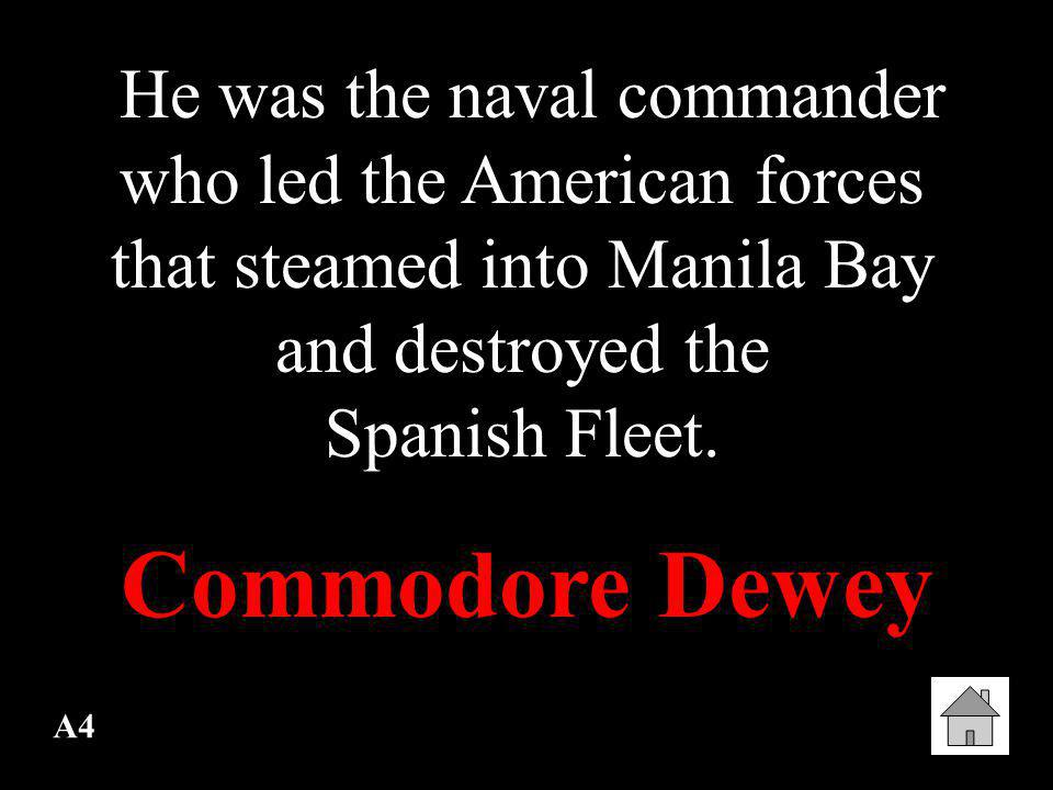 He was the naval commander who led the American forces that steamed into Manila Bay and destroyed the Spanish Fleet.