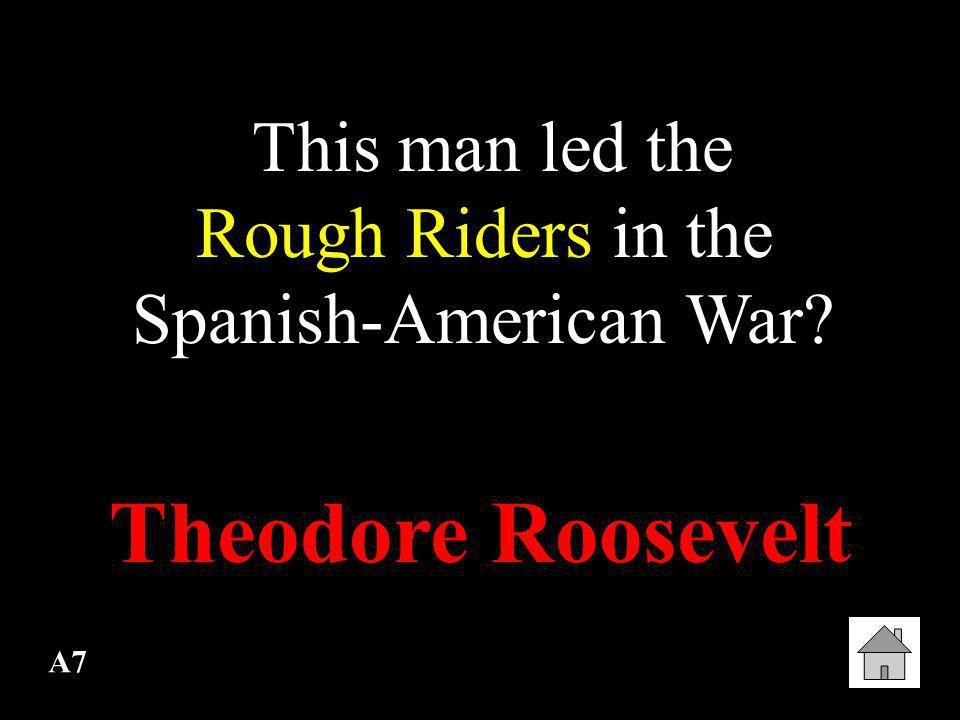 This man led the Rough Riders in the Spanish-American War