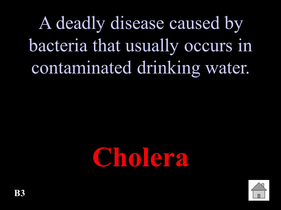 A deadly disease caused by bacteria that usually occurs in contaminated drinking water.