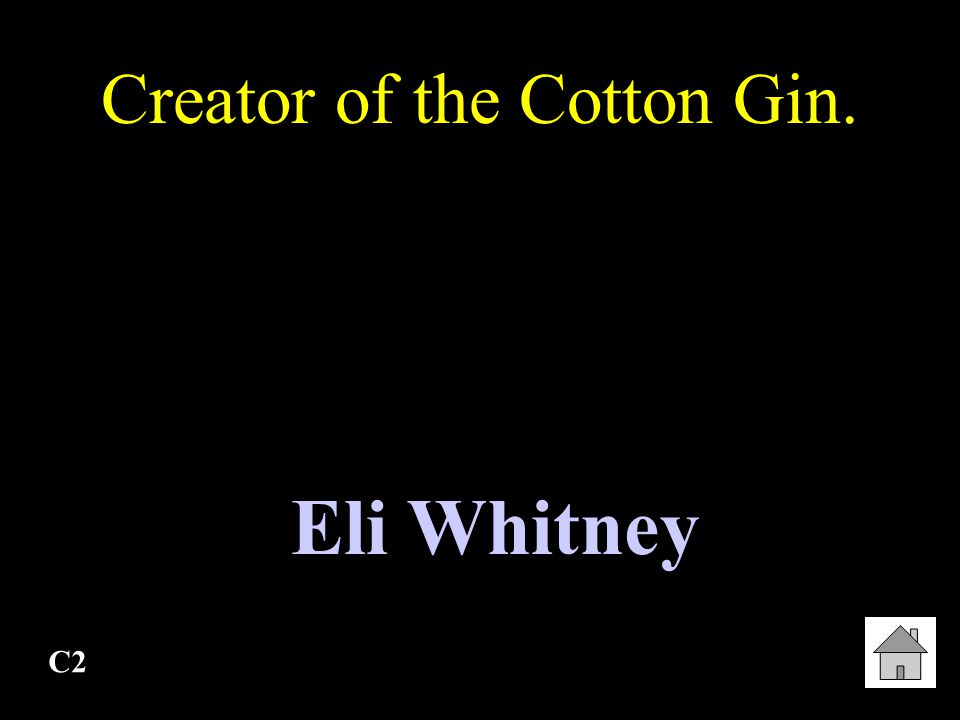 Creator of the Cotton Gin.