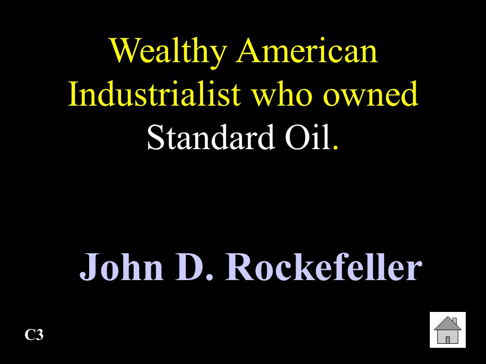 Wealthy American Industrialist who owned Standard Oil.