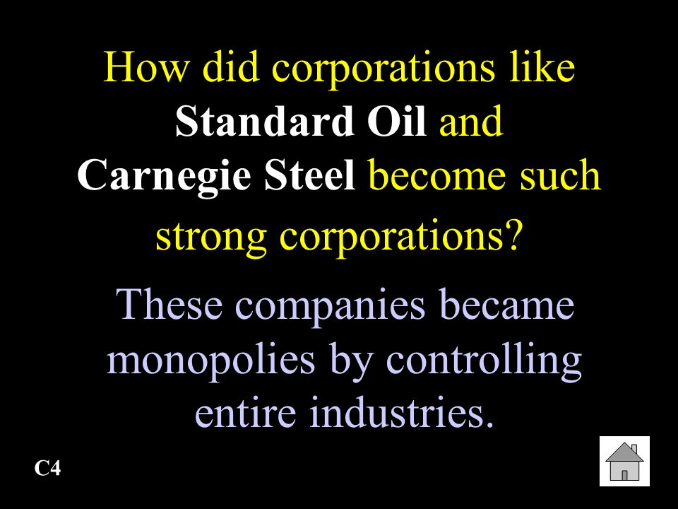 These companies became monopolies by controlling entire industries.