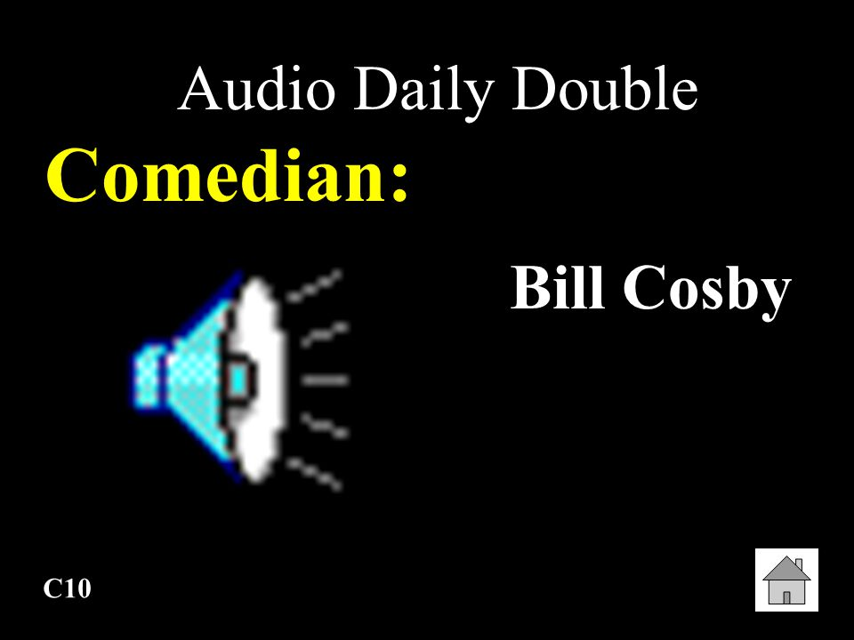 Audio Daily Double Comedian: Bill Cosby C10