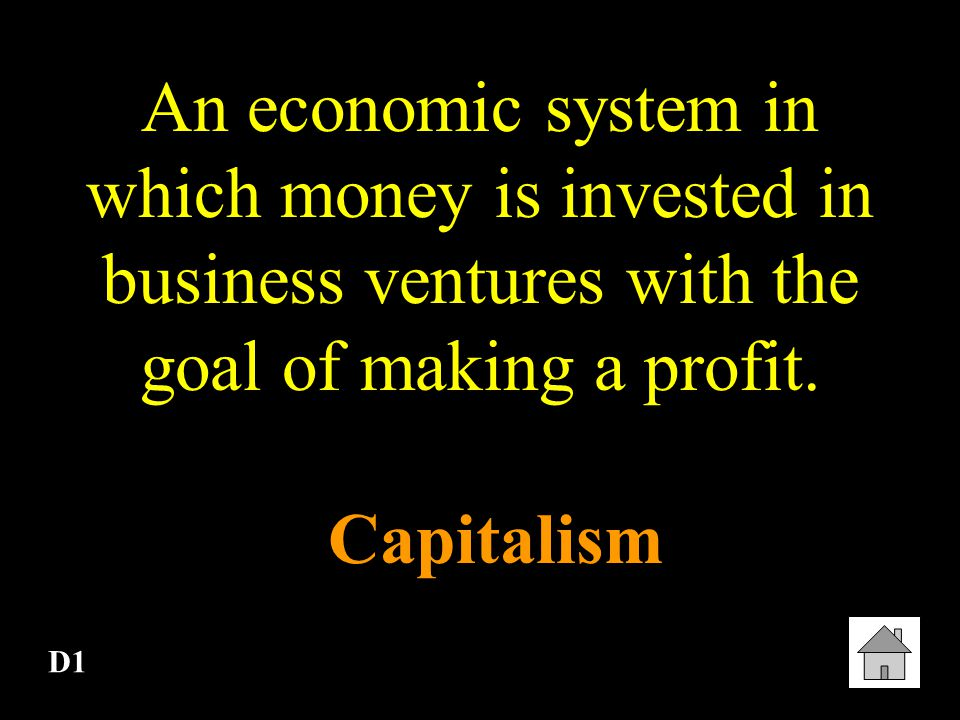 An economic system in which money is invested in business ventures with the goal of making a profit.