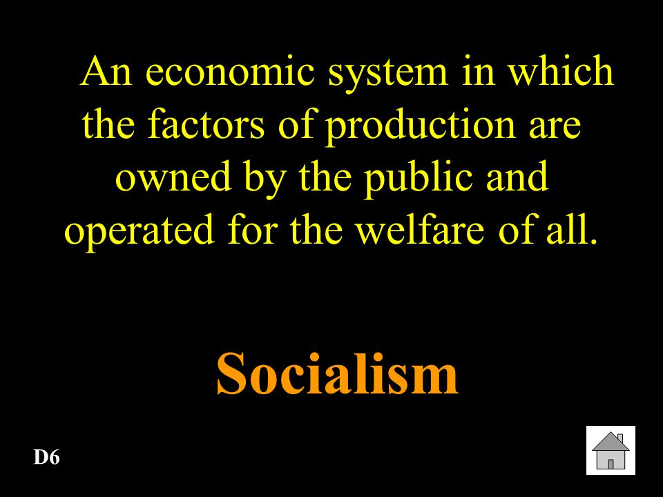 An economic system in which the factors of production are owned by the public and operated for the welfare of all.