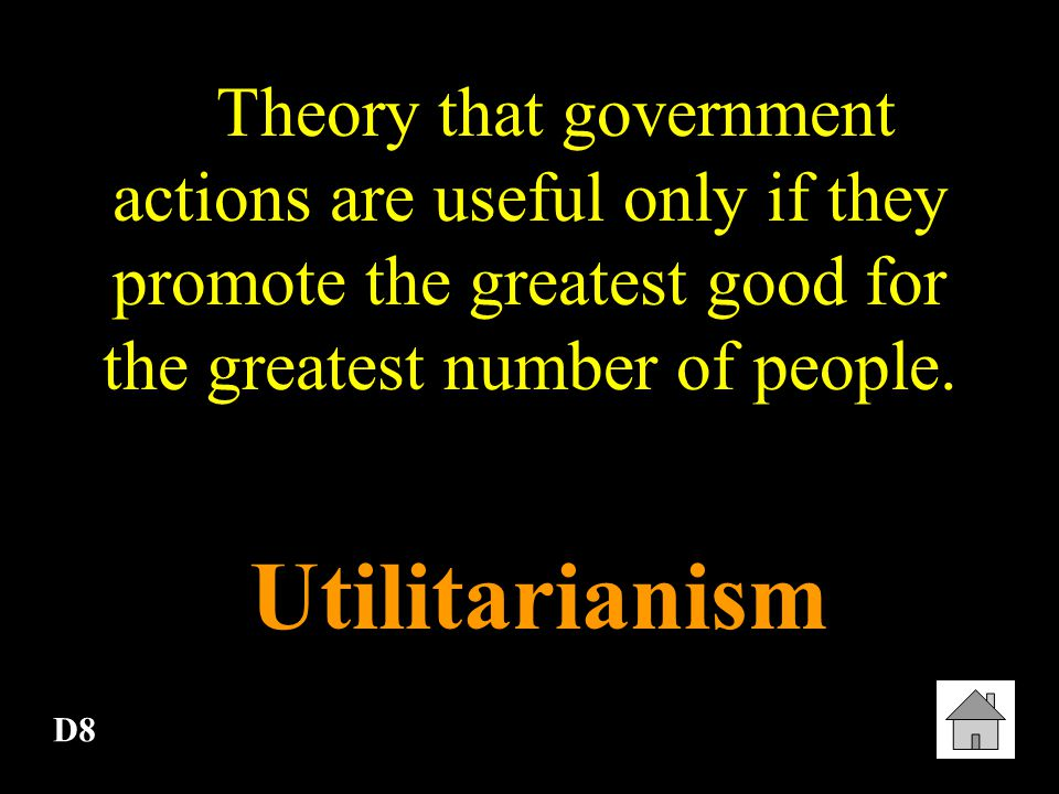 Theory that government actions are useful only if they promote the greatest good for the greatest number of people.