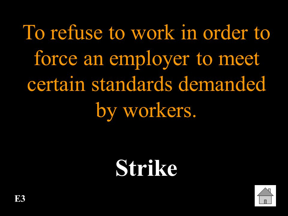 To refuse to work in order to force an employer to meet certain standards demanded by workers.