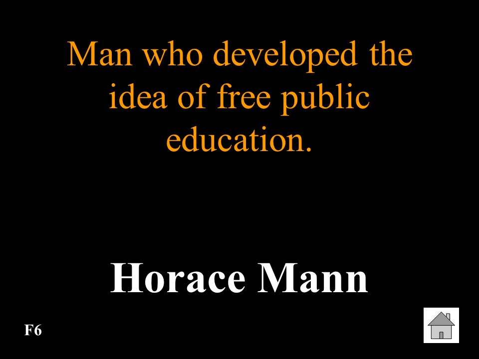 Man who developed the idea of free public education.