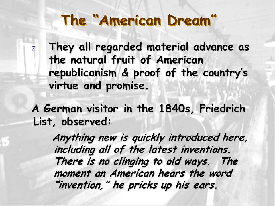 The American Dream They all regarded material advance as the natural fruit of American republicanism & proof of the country's virtue and promise.