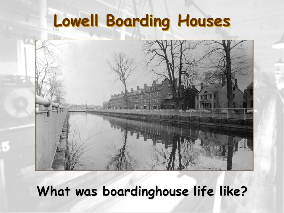 Lowell Boarding Houses What was boardinghouse life like
