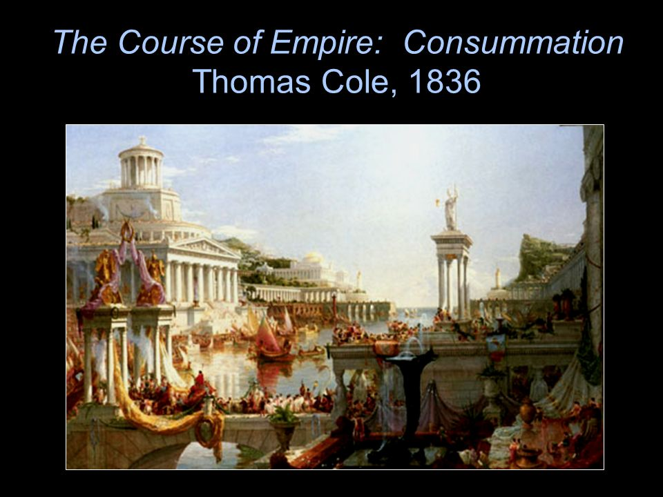 The Course of Empire: Consummation Thomas Cole, 1836