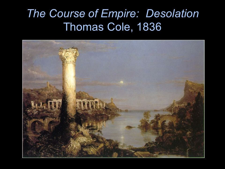 The Course of Empire: Desolation Thomas Cole, 1836