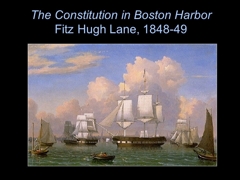 The Constitution in Boston Harbor Fitz Hugh Lane, 1848-49