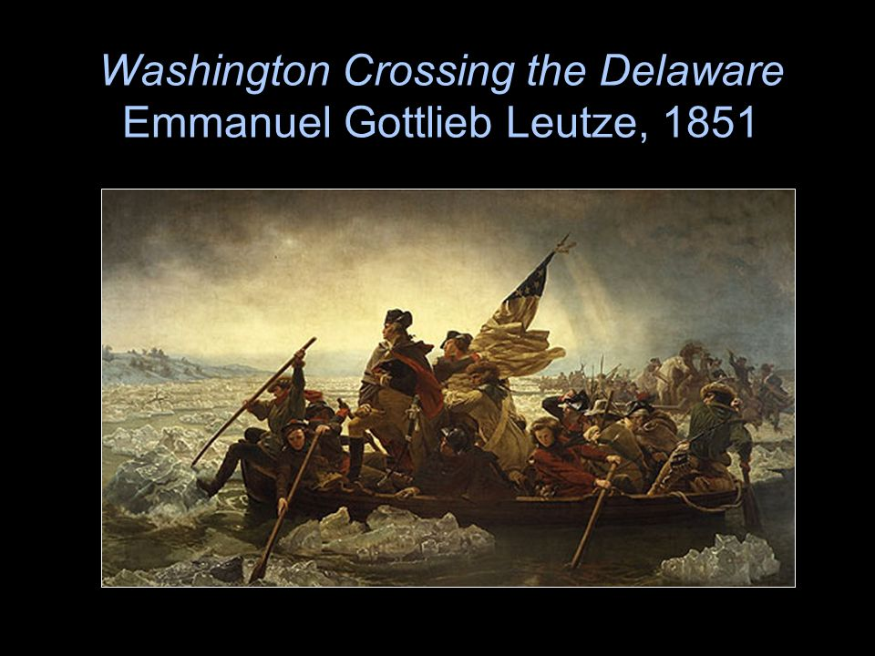 Washington Crossing the Delaware Emmanuel Gottlieb Leutze, 1851