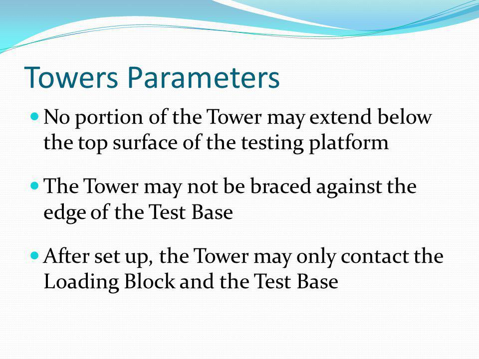 Towers Parameters No portion of the Tower may extend below the top surface of the testing platform.