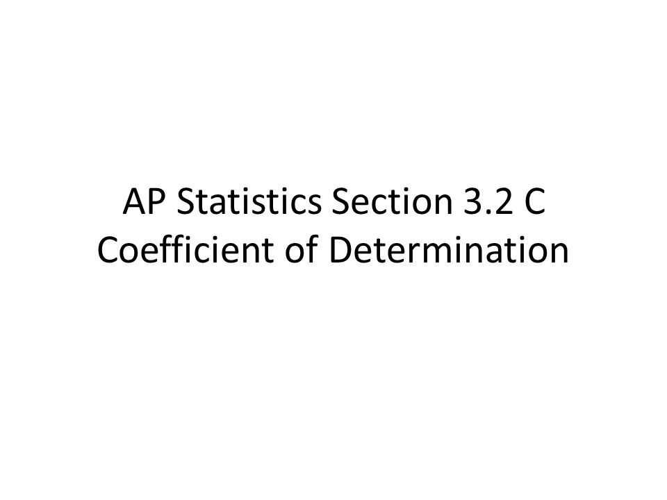 AP Statistics Section 3.2 C Coefficient of Determination