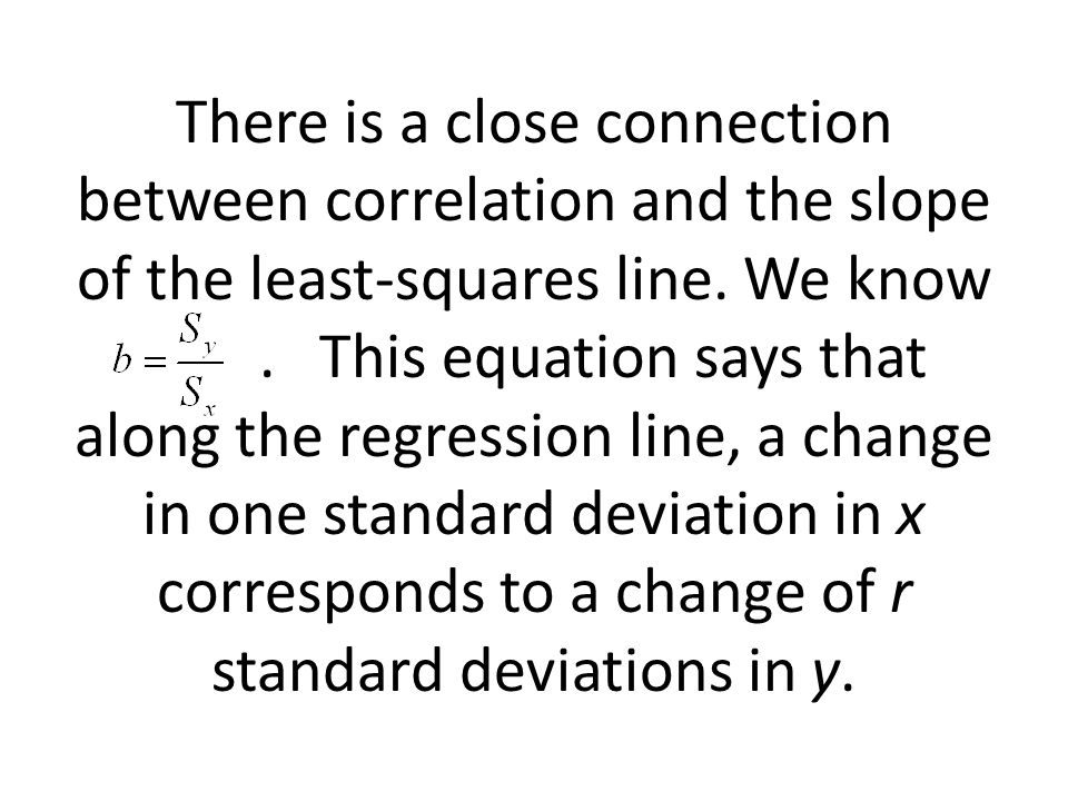 There is a close connection between correlation and the slope of the least-squares line.