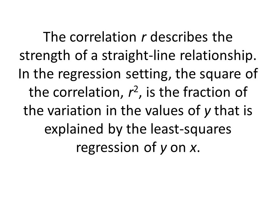 The correlation r describes the strength of a straight-line relationship.