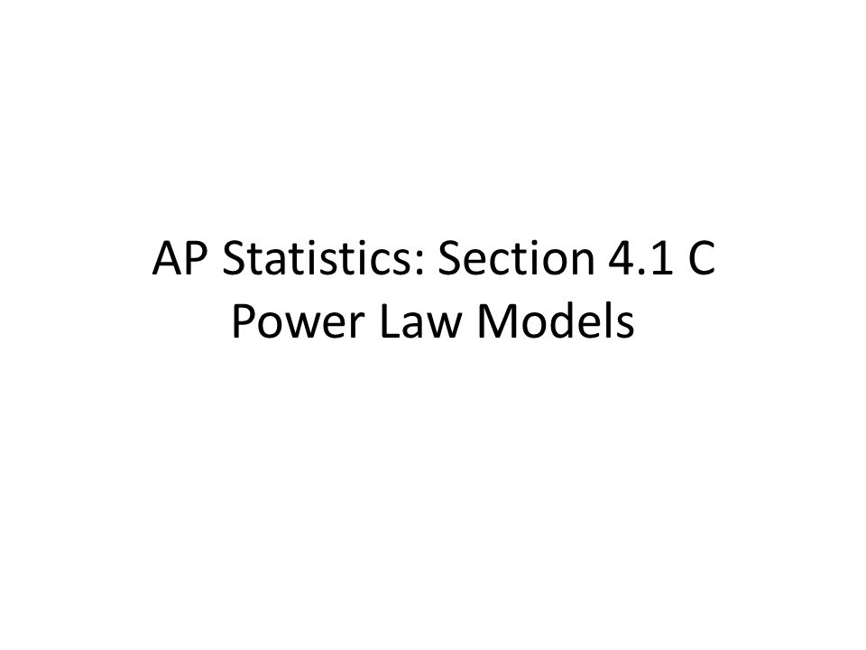 AP Statistics: Section 4.1 C Power Law Models