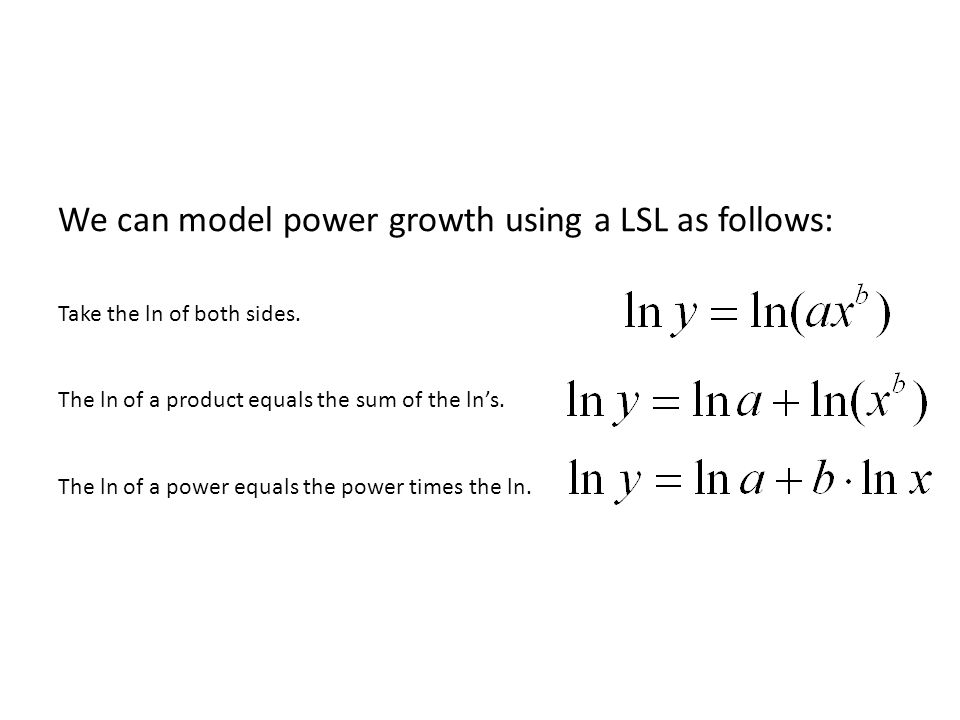 We can model power growth using a LSL as follows: Take the ln of both sides.