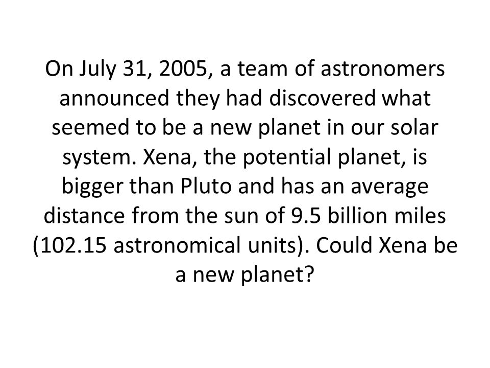 On July 31, 2005, a team of astronomers announced they had discovered what seemed to be a new planet in our solar system.