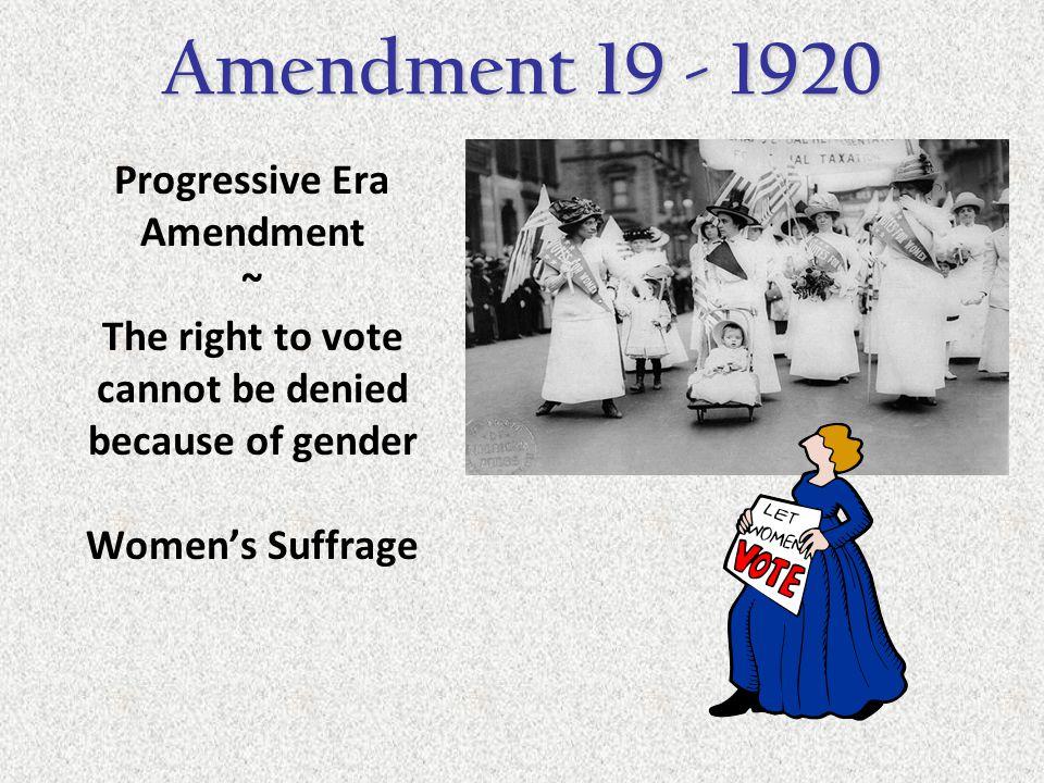 Amendment 19 - 1920 Progressive Era Amendment ~