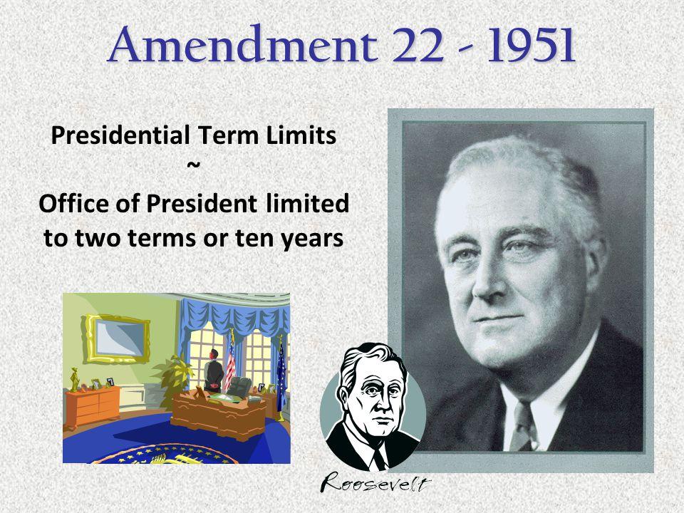 Amendment 22 - 1951 Presidential Term Limits ~