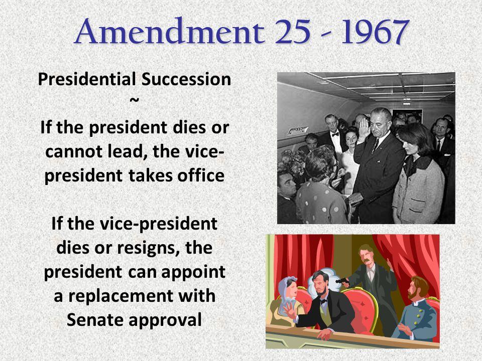Amendment 25 - 1967 Presidential Succession ~