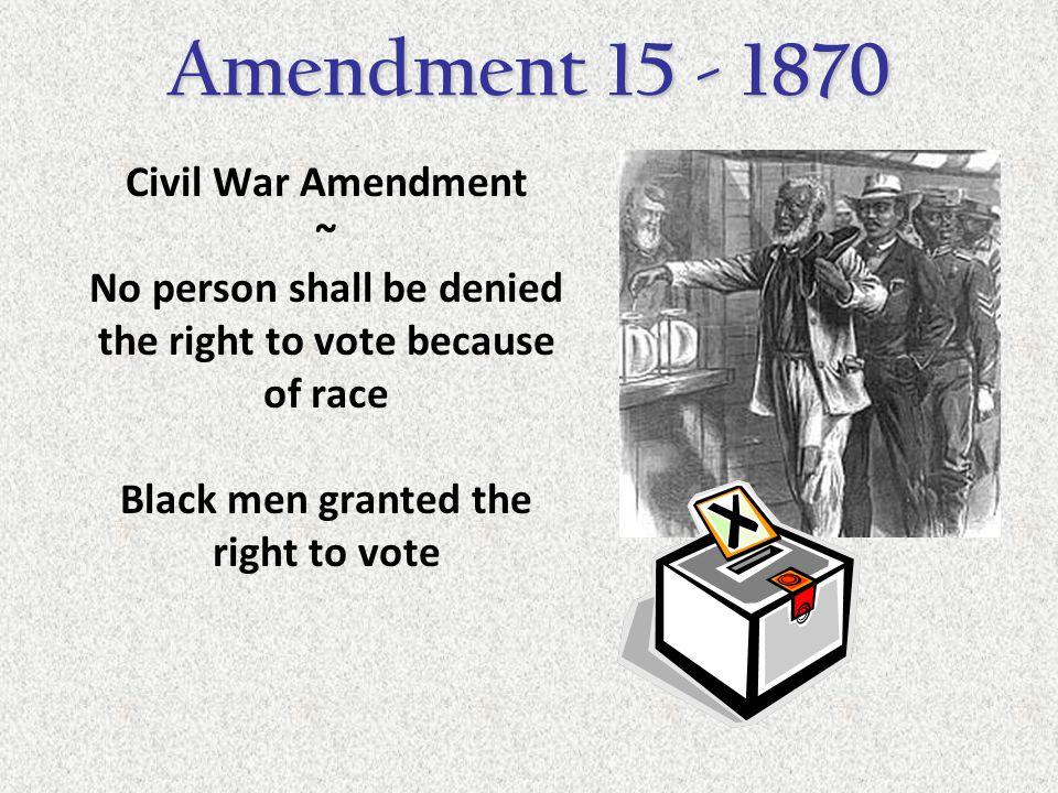 Amendment 15 - 1870 Civil War Amendment ~