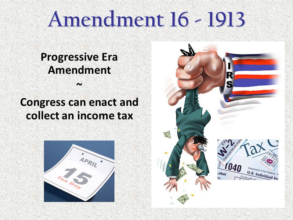 Progressive Era Amendment Congress can enact and collect an income tax