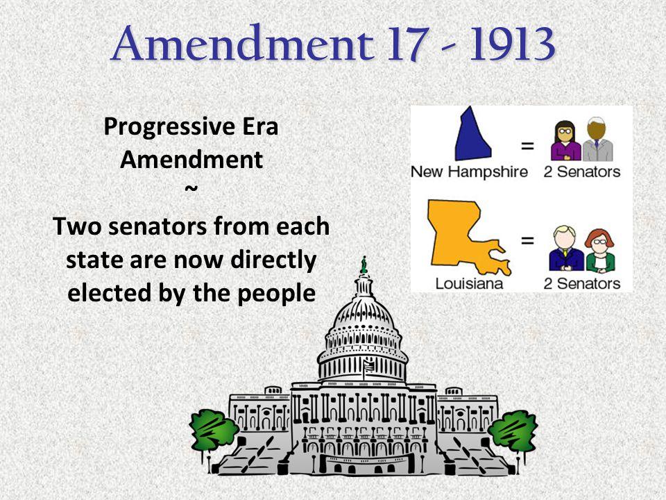 Amendment 17 - 1913 Progressive Era Amendment ~
