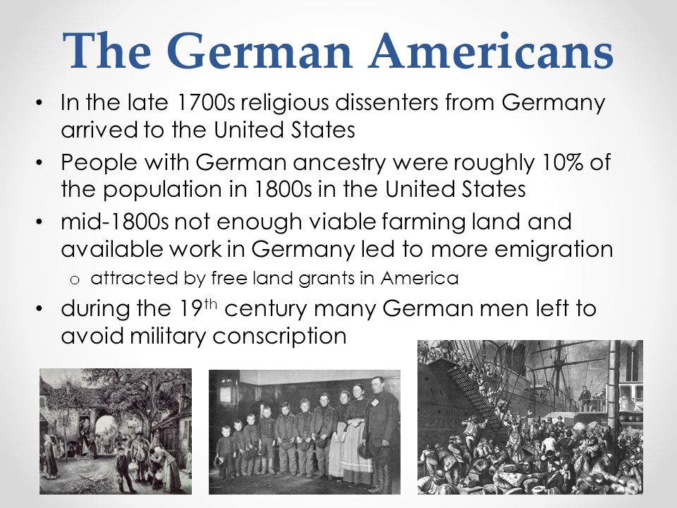 The German Americans In the late 1700s religious dissenters from Germany arrived to the United States.