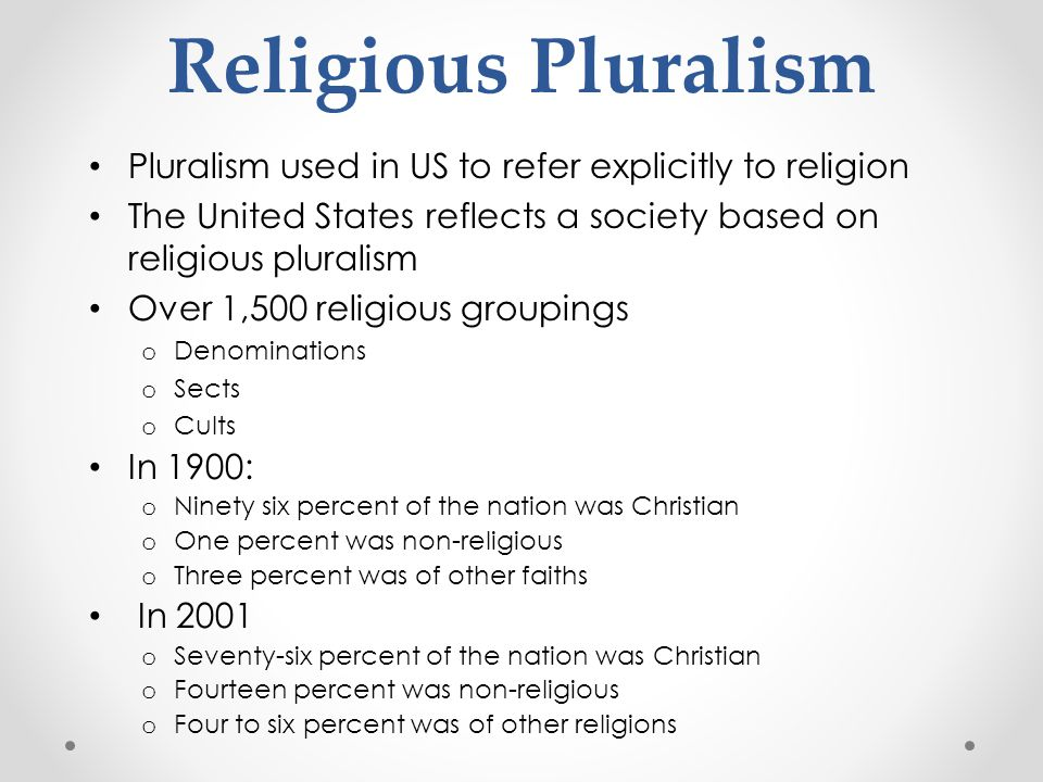 Religious Pluralism Pluralism used in US to refer explicitly to religion. The United States reflects a society based on religious pluralism.