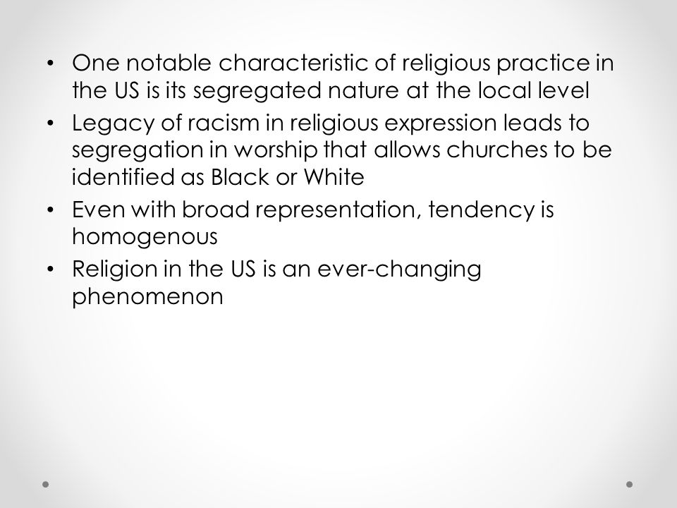 One notable characteristic of religious practice in the US is its segregated nature at the local level