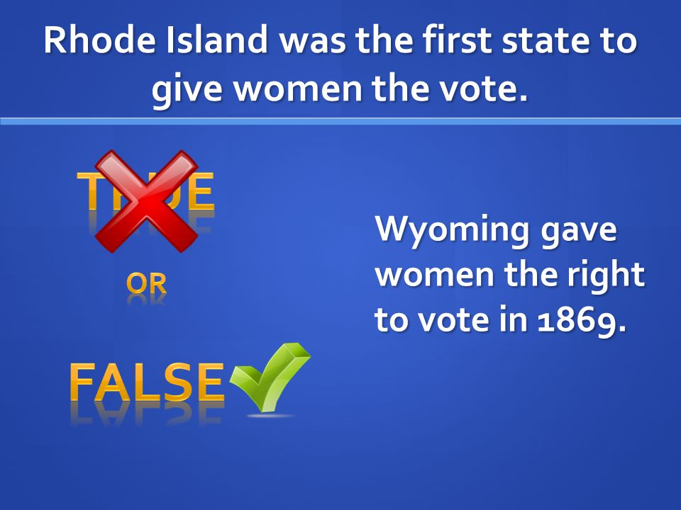 Rhode Island was the first state to give women the vote.